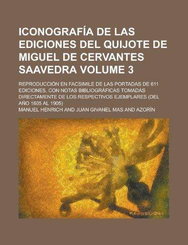 9781230122106: Iconografia de Las Ediciones del Quijote de Miguel de Cervantes Saavedra; Reproduccion En Facsimile de Las Portadas de 611 Ediciones, Con Notas ... Ejemplares (del Ano 1605 Al Volume 3