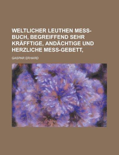 9781230123868: Weltlicher Leuthen Mess-Buch, Begreiffend Sehr Krafftige, Andachtige Und Herzliche Mess-Gebett,