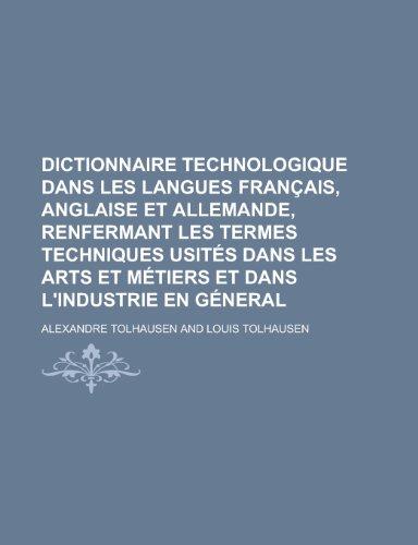 9781230123929: Dictionnaire Technologique Dans Les Langues Francais, Anglaise Et Allemande, Renfermant Les Termes Techniques Usites Dans Les Arts Et Metiers Et Dans