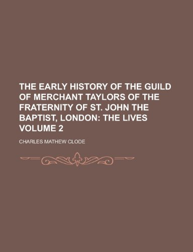 9781230137803: The Early History of the Guild of Merchant Taylors of the Fraternity of St. John the Baptist, London Volume 2