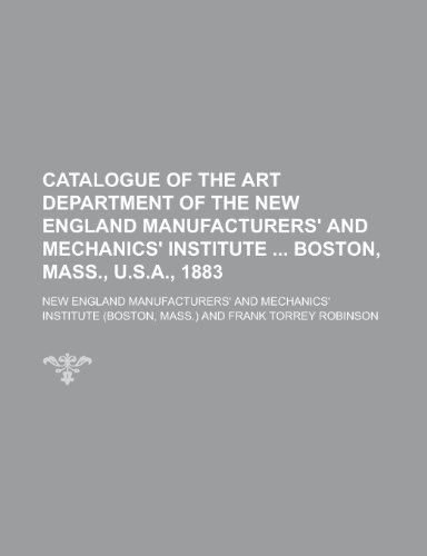 9781230139746: Catalogue of the art department of the New England Manufacturers' and Mechanics' Institute Boston, Mass., U.S.A., 1883