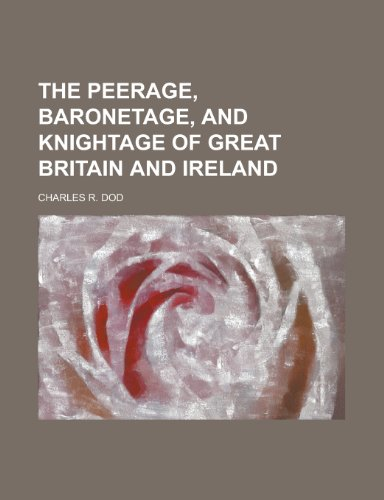 9781230149493: The peerage, baronetage, and knightage of great britain and ireland