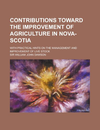 9781230150697: Contributions toward the improvement of agriculture in Nova-Scotia; with practical hints on the management and improvement of live stock