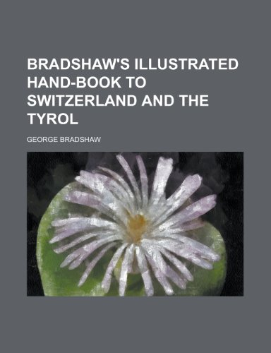 9781230151205: Bradshaw's Illustrated Hand-Book to Switzerland and the Tyrol