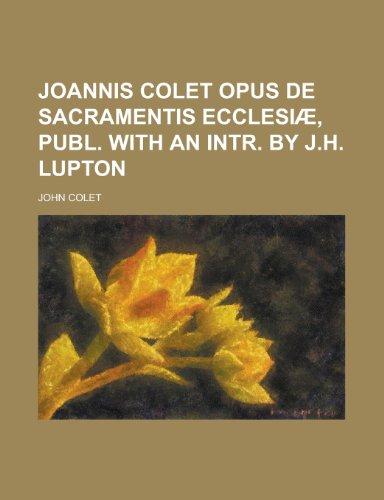 9781230153322: Joannis Colet Opus de Sacramentis Ecclesiae, Publ. with an Intr. by J.H. Lupton