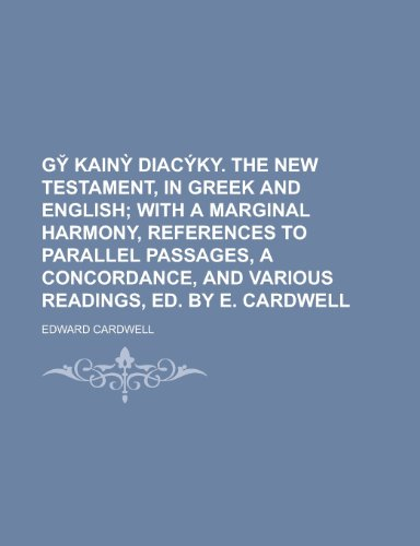 Gy Kain Diacyky. the New Testament, in Greek and English: Cardwell, Edward