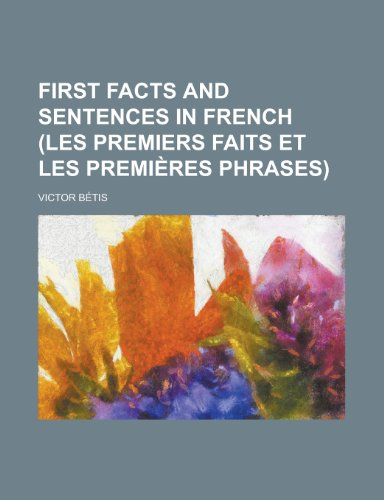 9781230165707: First Facts and Sentences in French (Les Premiers Faits Et Les Premieres Phrases)