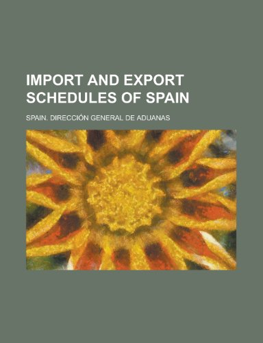 Import and export schedules of Spain: Spain. Direccion General