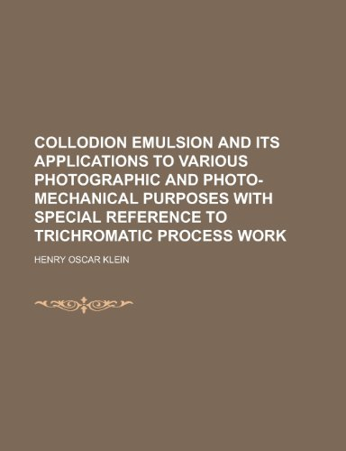 9781230169231: Collodion Emulsion and Its Applications to Various Photographic and Photo-Mechanical Purposes with Special Reference to Trichromatic Process Work