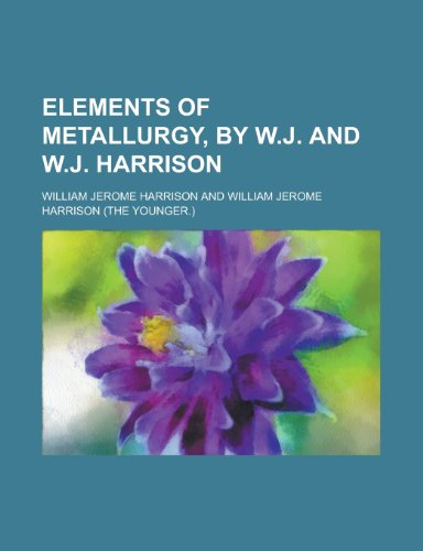 9781230180854: Elements of metallurgy, by W.J. and W.J. Harrison