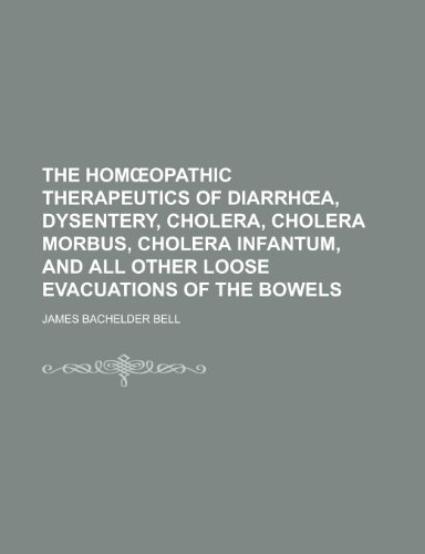 9781230187464: The Homœopathic therapeutics of diarrhœa, dysentery, cholera, cholera morbus, cholera infantum, and all other loose evacuations of the bowels