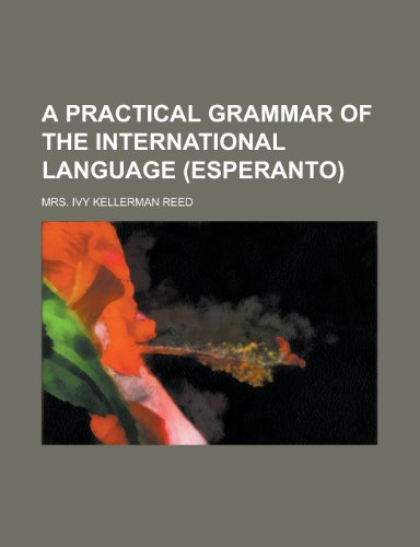 9781230187938: A Practical grammar of the international language (esperanto)
