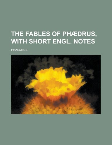 9781230189574: The fables of Phædrus, with short Engl. notes