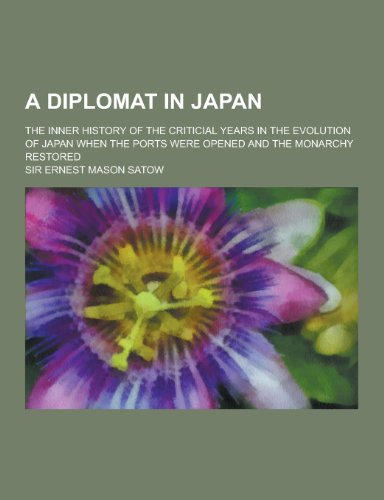 9781230195735: A Diplomat in Japan; The Inner History of the Criticial Years in the Evolution of Japan When the Ports Were Opened and the Monarchy Restored