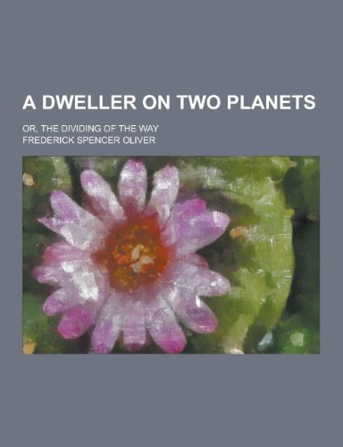 9781230195780: A Dweller on Two Planets; Or, the Dividing of the Way