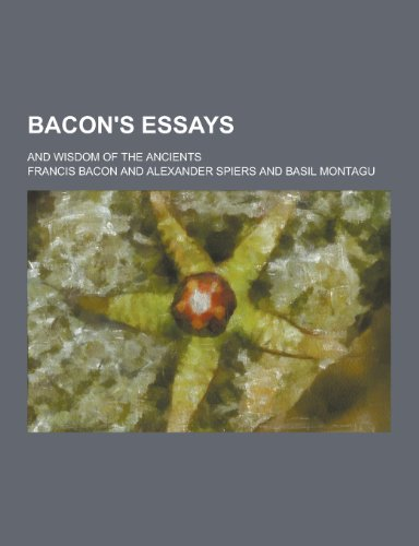 9781230198187: Bacon's Essays; And Wisdom of the Ancients