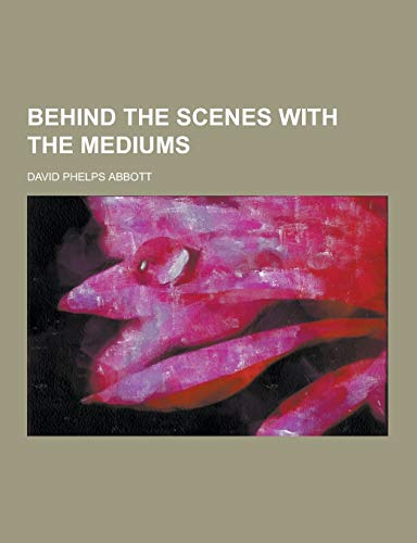 9781230198361: Behind the Scenes with the Mediums