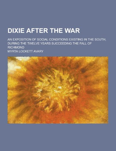 9781230200705: Dixie After the War; An Exposition of Social Conditions Existing in the South, During the Twelve Years Succeeding the Fall of Richmond
