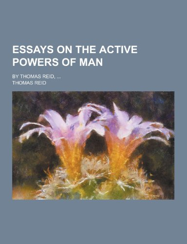 9781230201344: Essays on the Active Powers of Man; By Thomas Reid, ...