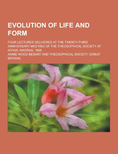9781230201382: Evolution of Life and Form; Four Lectures Delivered at the Twenty-Third Anniversary Meeting of the Theosophical Society at Adyar, Madras, 1898