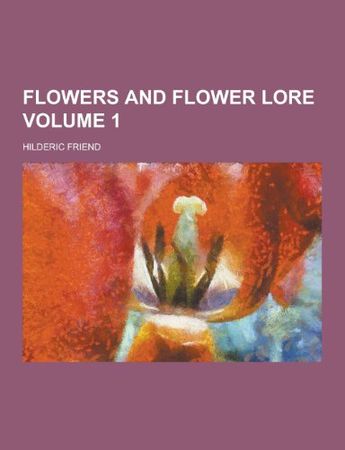 9781230201849: Flowers and Flower Lore Volume 1