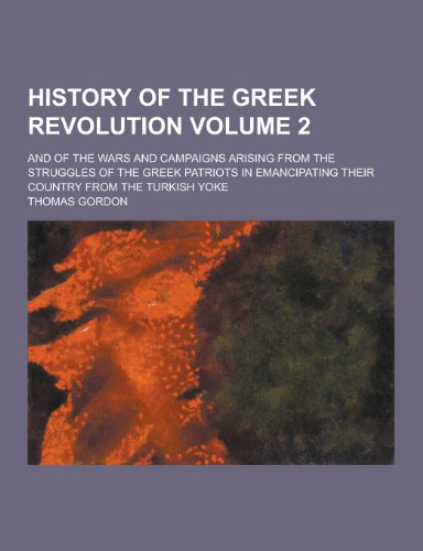 History of the Greek Revolution; And of: Dr Thomas Gordon