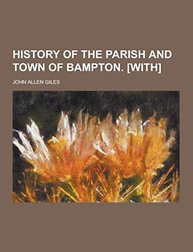 9781230203539: History of the Parish and Town of Bampton. [With]