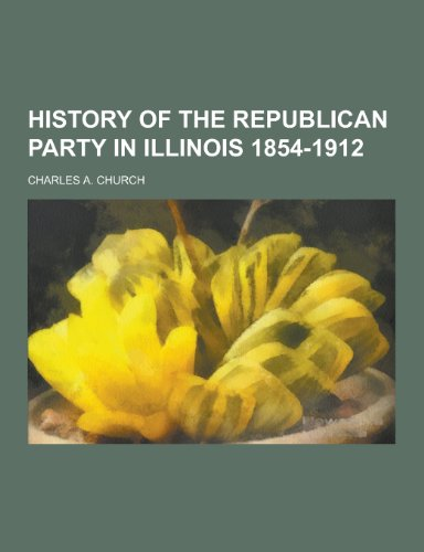 9781230203577: History of the Republican Party in Illinois 1854-1912