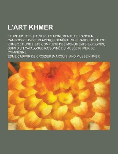 L Art Khmer; Etude Historique Sur Les: Edme Casimir De