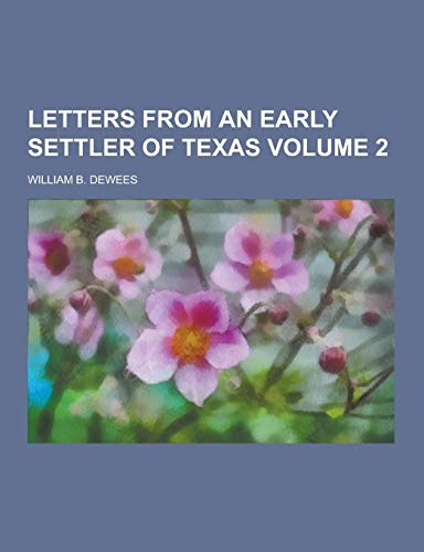 Letters from an Early Settler of Texas: William B Dewees