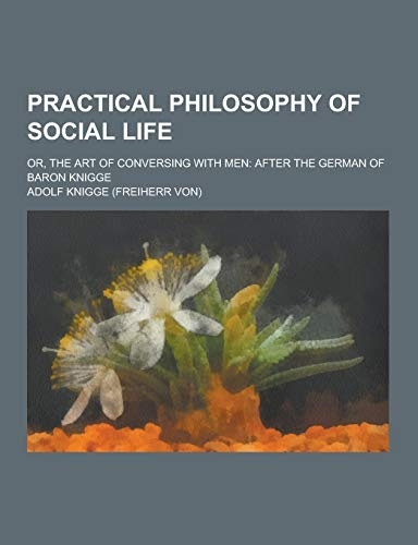 9781230207025: Practical Philosophy of Social Life; Or, the Art of Conversing with Men: After the German of Baron Knigge