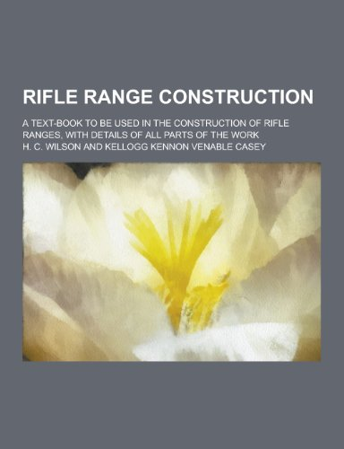 9781230208060: Rifle Range Construction; A Text-Book to Be Used in the Construction of Rifle Ranges, with Details of All Parts of the Work