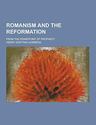 9781230208107: Romanism and the Reformation; From the Standpoint of Prophecy
