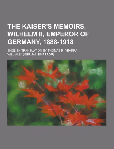 The Kaiser's Memoirs, Wilhelm II, Emperor of: II, William