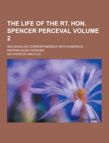 9781230212531: The Life of the Rt. Hon. Spencer Perceval; Including His Correspondence with Numerous Distinguished Persons Volume 2
