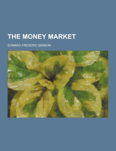 The Money Market (Paperback): Edward Frederic Benson