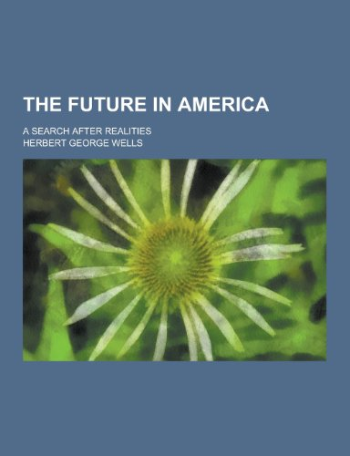 9781230215730: The Future in America; A Search After Realities
