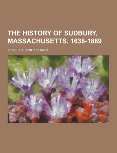 9781230216119: The History of Sudbury, Massachusetts. 1638-1889