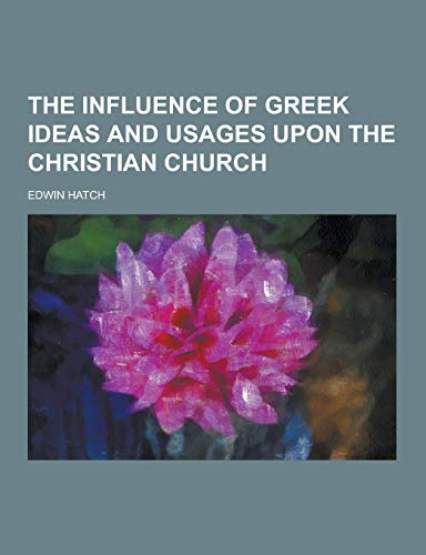 9781230216430: The Influence of Greek Ideas and Usages Upon the Christian Church