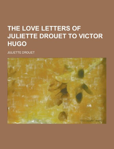 The Love Letters of Juliette Drouet to: Juliette Drouet