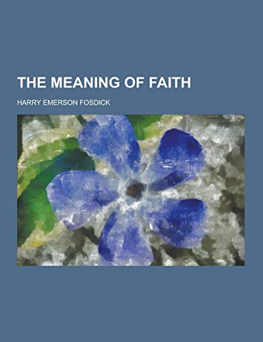 9781230217161: The Meaning of Faith