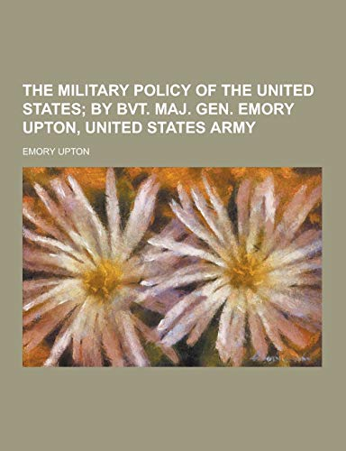 9781230217192: The Military Policy of the United States