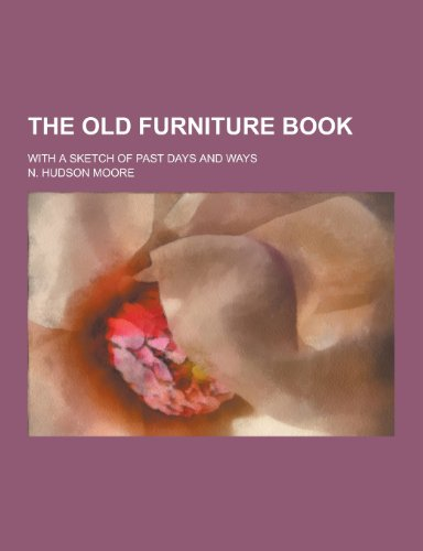 9781230217352: The Old Furniture Book; With a Sketch of Past Days and Ways