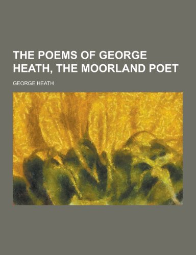 9781230217635: The Poems of George Heath, the Moorland Poet