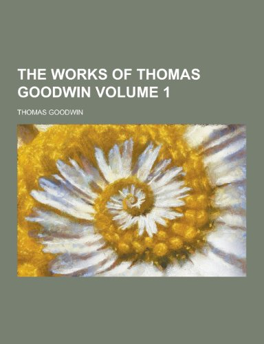 9781230218793: The Works of Thomas Goodwin Volume 1