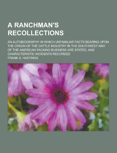 A Ranchman s Recollections; An Autobiography in: Frank S Hastings