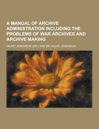 9781230222370: A Manual of Archive Administration Including the Problems of War Archives and Archive Making