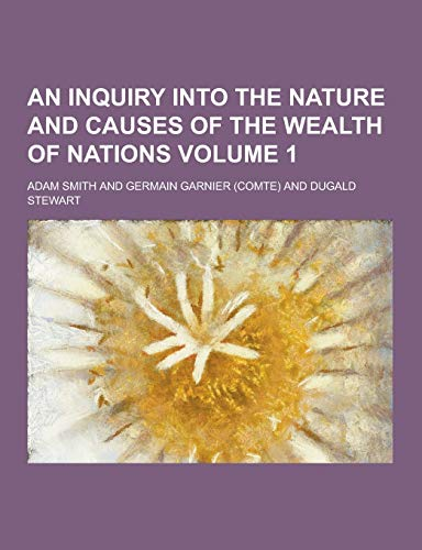 9781230223575: An Inquiry Into the Nature and Causes of the Wealth of Nations Volume 1