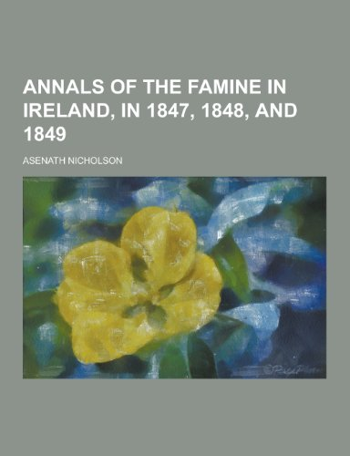 9781230223735: Annals of the Famine in Ireland, in 1847, 1848, and 1849