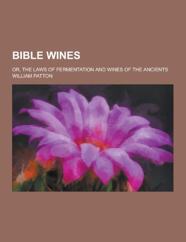 9781230224268: Bible Wines; Or, the Laws of Fermentation and Wines of the Ancients